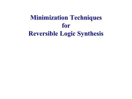 Minimization Techniques for Reversible Logic Synthesis.