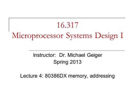 16.317 Microprocessor Systems Design I Instructor: Dr. Michael Geiger Spring 2013 Lecture 4: 80386DX memory, addressing.