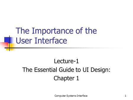 The Importance of the User Interface Lecture-1 The Essential Guide to UI Design: Chapter 1 1Computer Systems Interface.