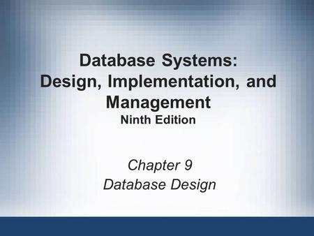 Database Systems: Design, Implementation, and Management Ninth Edition Chapter 9 Database Design.