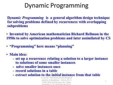 "Dynamic Programming A. Levitin ""Introduction to the Design & Analysis of Algorithms,"" 3rd ed., Ch. 8 ©2012 Pearson Education, Inc. Upper Saddle River,"