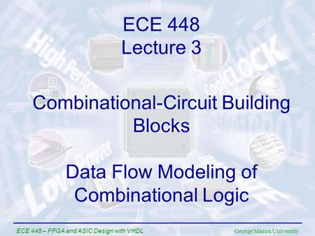 George Mason University ECE 448 – FPGA and ASIC Design with VHDL Combinational-Circuit Building Blocks Data Flow Modeling of Combinational Logic ECE 448.