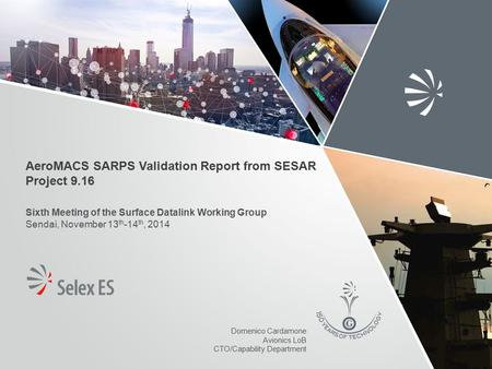 AeroMACS SARPS Validation Report from SESAR Project 9.16 Sixth Meeting of the Surface Datalink Working Group Sendai, November 13 th -14 th, 2014 Domenico.