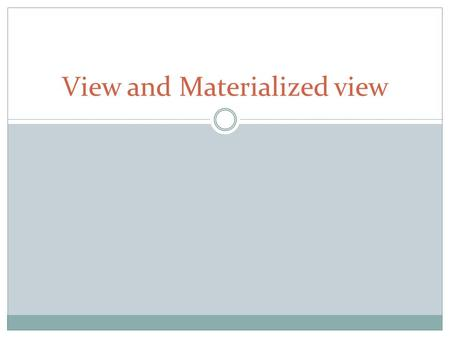 View and Materialized view. What is a view? Logically represents subset of data from one or more table. In sql, a view is a virtual relation based on.