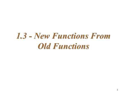 1 1.3 - New Functions From Old Functions. 2 Translation: f (x) + k y2y2 Direction of Translation Units Translated Value of k x 2 – 4 x 2 – 2 x 2 + 2 x.