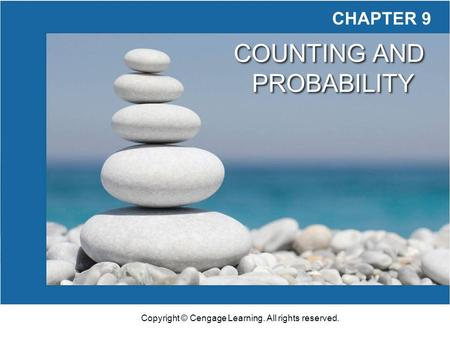 Copyright © Cengage Learning. All rights reserved. CHAPTER 9 COUNTING AND PROBABILITY.