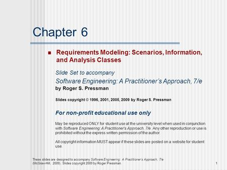 These slides are designed to accompany Software Engineering: A Practitioner's Approach, 7/e (McGraw-Hill, 2009). Slides copyright 2009 by Roger Pressman.1.