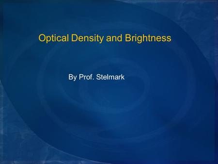 Optical Density and Brightness By Prof. Stelmark.