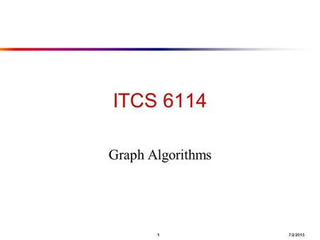 1 7/2/2015 ITCS 6114 Graph Algorithms. 2 7/2/2015 Graphs ● A graph G = (V, E) ■ V = set of vertices ■ E = set of edges = subset of V  V ■ Thus |E| =