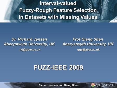 Richard Jensen and Qiang Shen Prof Qiang Shen Aberystwyth University, UK Dr. Richard Jensen Aberystwyth University, UK Interval-valued.