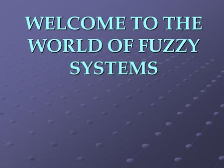 WELCOME TO THE WORLD OF FUZZY SYSTEMS. DEFINITION Fuzzy logic is a superset of conventional (Boolean) logic that has been extended to handle the concept.