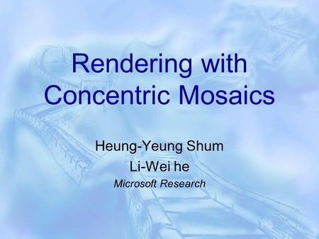 Rendering with Concentric Mosaics Heung-Yeung Shum Li-Wei he Microsoft Research.