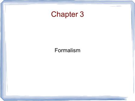 Chapter 3 Formalism. Hilbert Space Two kinds of mathematical constructs - wavefunctions (representing the system) - operators (representing observables)