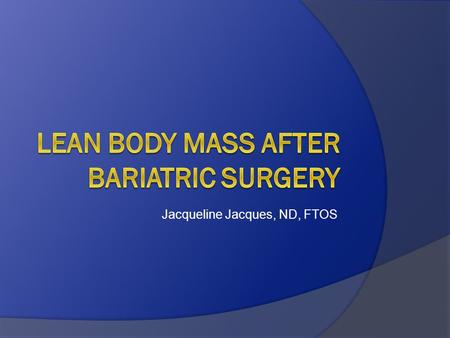 Jacqueline Jacques, ND, FTOS. What is Lean Body Mass  Muscle  Bone.