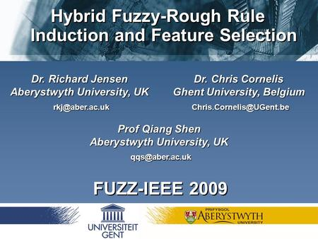 Richard Jensen, Chris Cornelis and Qiang Shen Dr. Chris Cornelis Ghent University, Belgium Dr. Richard Jensen Aberystwyth University,