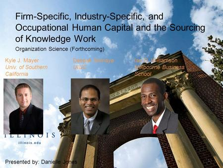 Firm-Specific, Industry-Specific, and Occupational Human Capital and the Sourcing of Knowledge Work Organization Science (Forthcoming) Presented by: Danielle.