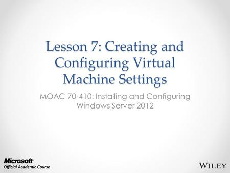 Lesson 7: Creating and Configuring Virtual Machine Settings