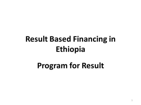 Result Based Financing in Ethiopia Program for Result 1.