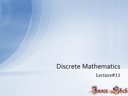 Lecture#11 Discrete Mathematics. Directed Graph of a Relation Let A be a set and R be a relation on it then The directed graph of R is obtained by representing.