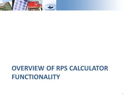 OVERVIEW OF RPS CALCULATOR FUNCTIONALITY 1. Model Specification Model developed to provide plausible portfolios to CPUC LTPP and CAISO TPP to facilitate.