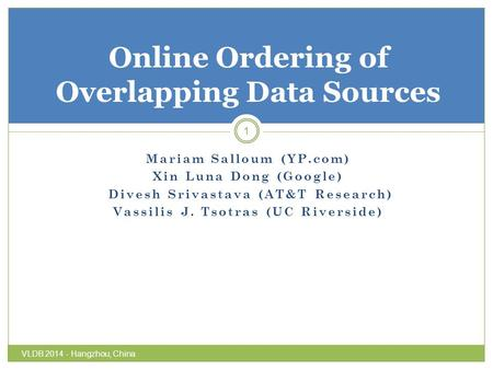 Mariam Salloum (YP.com) Xin Luna Dong (Google) Divesh Srivastava (AT&T Research) Vassilis J. Tsotras (UC Riverside) 1 Online Ordering of Overlapping Data.