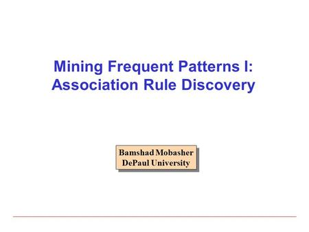 Mining Frequent Patterns I: Association Rule Discovery Bamshad Mobasher DePaul University Bamshad Mobasher DePaul University.
