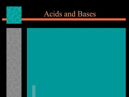 Acids and Bases. Properties of Acids  Sour taste  React w/ metals to form H 2  Most contain hydrogen  Are electrolytes  Change color in the presence.