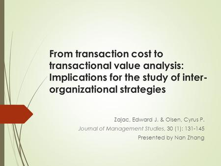 From transaction cost to transactional value analysis: Implications for the study of inter- organizational strategies Zajac, Edward J. & Olsen, Cyrus P.
