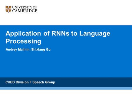 Application of RNNs to Language Processing Andrey Malinin, Shixiang Gu CUED Division F Speech Group.