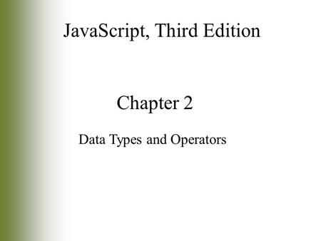 Chapter 2 Data Types and Operators JavaScript, Third Edition.