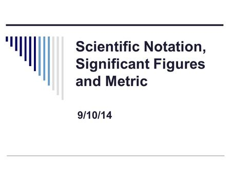 Scientific Notation, Significant Figures and Metric