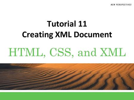 HTML, CSS, and XML Tutorial 11 Creating XML Document.