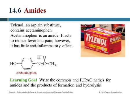 14.6 Amides Tylenol, an aspirin substitute, contains acetaminophen. Acetaminophen is an amide. It acts to reduce fever and pain; however, it has little.