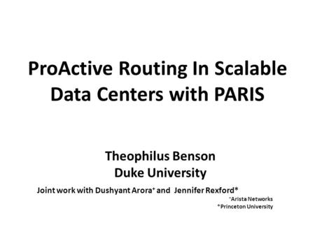 ProActive Routing In Scalable Data Centers with PARIS Joint work with Dushyant Arora + and Jennifer Rexford* + Arista Networks *Princeton University Theophilus.