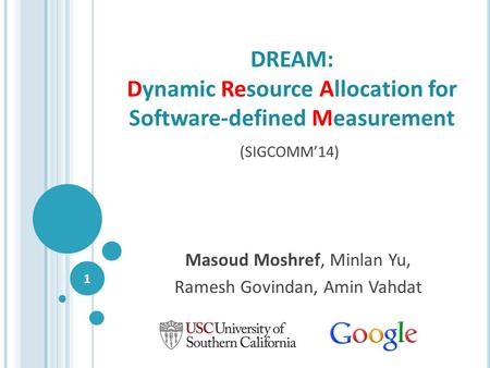 DREAM: Dynamic Resource Allocation for Software-defined Measurement Masoud Moshref, Minlan Yu, Ramesh Govindan, Amin Vahdat 1 (SIGCOMM'14)