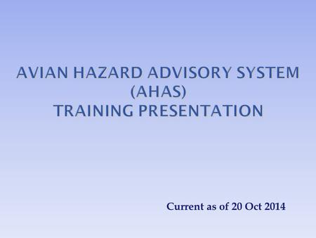 Current as of 20 Oct 2014.  Introduce users to the AHAS system by highlighting specific capabilities, common pitfalls, and best practices Objective.