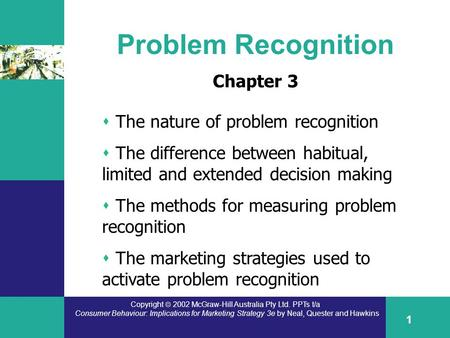 Copyright  2002 McGraw-Hill Australia Pty Ltd. PPTs t/a Consumer Behaviour: Implications for Marketing Strategy 3e by Neal, Quester and Hawkins 1 Problem.