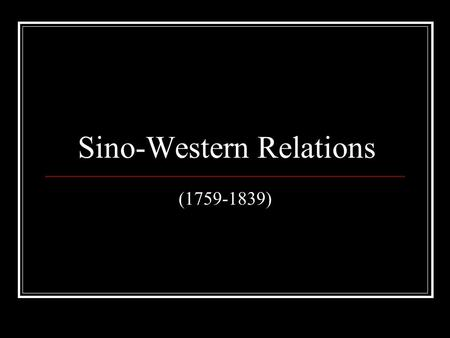 Sino-Western Relations (1759-1839). Overland Contacts Russian Expansion Office of Border Affairs (Lifanyuan) Treaty of Nerchinsk (1689) Treaty of Kaikhta.
