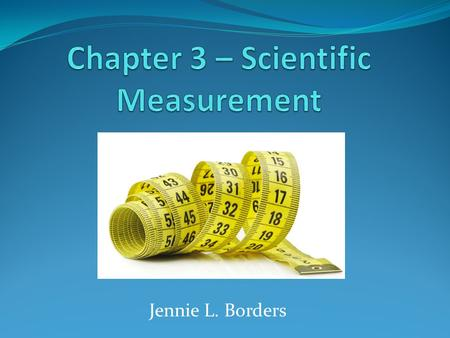 Jennie L. Borders. Section 3.1 – Measurements and Their Uncertainty A measurement is a quantity that has both a number and a unit. The unit typically.