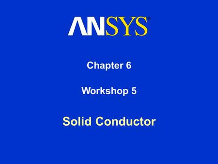 Chapter 6 Workshop 5 Solid Conductor.