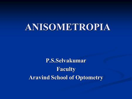 P.S.Selvakumar Faculty Aravind School of Optometry