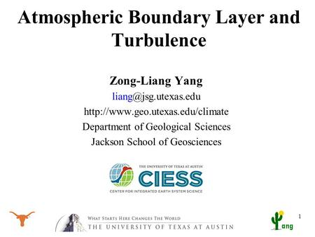 Ang Atmospheric Boundary Layer and Turbulence Zong-Liang Yang  Department of Geological Sciences.