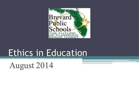 Ethics in Education August 2014. BPS Code of Ethics As an employee of Brevard Public Schools, we are all bound to a common code of ethics to the extent.