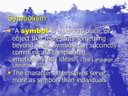 "Symbolism ""A symbol is a person, place, or object that represents something beyond itself. Symbols can succinctly communicate complicated, emotionally."