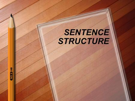 SENTENCE STRUCTURE. You can classify sentences according to their purpose Declarative - makes a statement and ends with a period. Imperative - makes a.