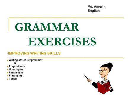 <strong>GRAMMAR</strong> EXERCISES Ms. Amorin <strong>English</strong> *IMPROVING WRITING SKILLS