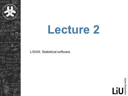 Lecture 2 LISAM. Statistical software.. LISAM What is LISAM? Social network for Creating personal pages Creating courses  Storing course materials (lectures,