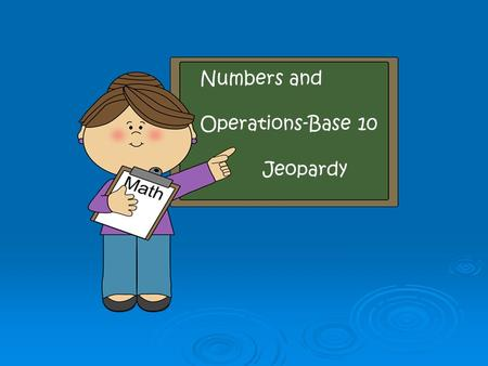 Numbers and Operations-Base 10 Jeopardy Graphics: www.mycutegraphics.com.