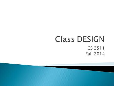 CS 2511 Fall 2014.  Abstraction Abstract class Interfaces  Encapsulation Access Specifiers Data Hiding  Inheritance  Polymorphism.