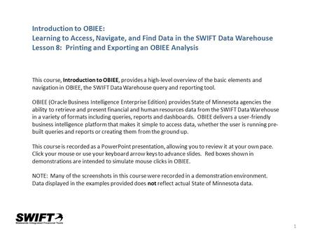 1 Introduction to OBIEE: Learning to Access, Navigate, and Find Data in the SWIFT Data Warehouse Lesson 8: Printing and Exporting an OBIEE Analysis This.